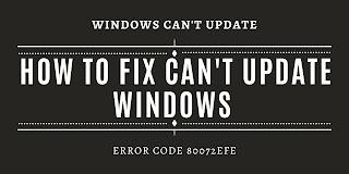 12 Cara Atasi Windows7,8 dan 10 Gagal Update Error Code 80072EFE