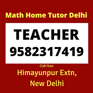 Math Home Tutor in Himayunpur Extn. Delhi Call: 9582317419