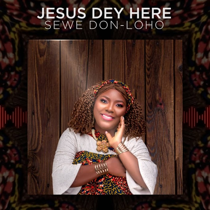 Download Gospel music: Jesus Dey Here By Sewe Don_Loho