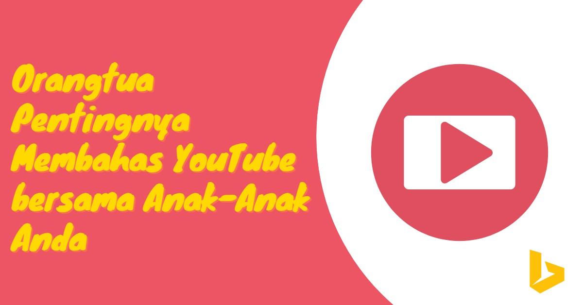 Orangtua: Pentingnya Membahas YouTube bersama Anak-Anak Anda - carijejak.com