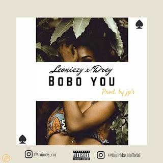 MUSIC : Leonizzy  X Dray_Pappi - BOBO YOU