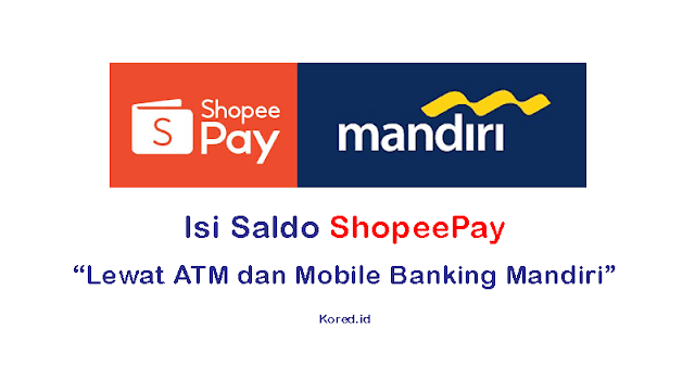 Cara Top Up ShopeePay Lewat ATM dan Mobile Banking Mandiri