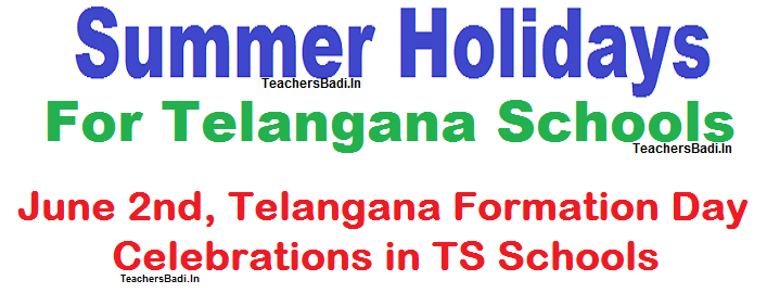 june 2nd telangana formation day celebrations, summer holidays for telangana schools from april 13th- may 31st,ts schools reopens from june 1st, school summer vacations schedule,29th state of india,2 june formation day celebrations, re-open of schools