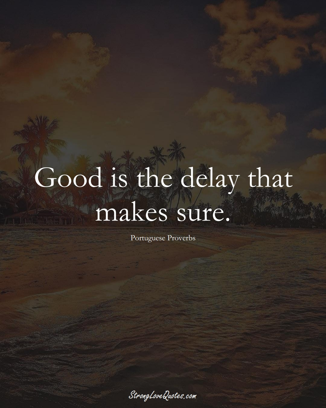 Good is the delay that makes sure. (Portuguese Sayings);  #EuropeanSayings