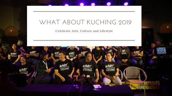 What About Kuching 2019 – Celebrate Arts, Culture and Lifestyle