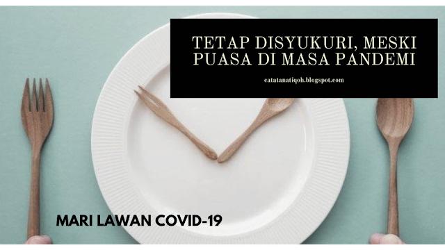 TETAP DISYUKURI, MESKI PUASA DI MASA PANDEMI - MARI LAWAN COVID-19