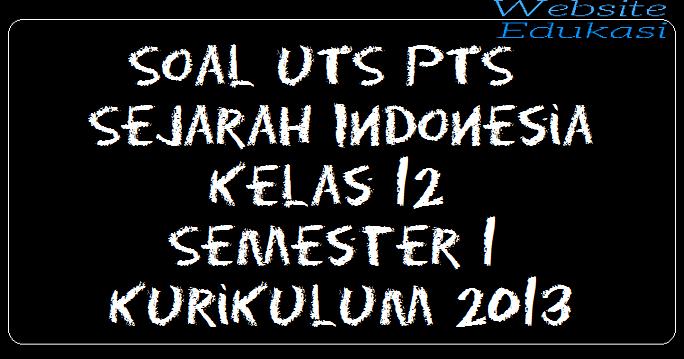 Soal UTS PTS Sejarah Indonesia Kelas 12 Semester 1 Kurikulum 2013