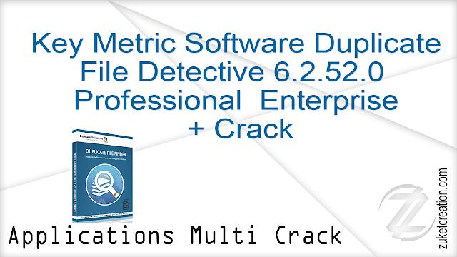 Key Metric Software Duplicate File Detective 6.2.52.0 Professional  Enterprise + Crack   |  94 MB