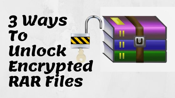 3 Awesome Ways to Crack WinRAR Password Protected Files