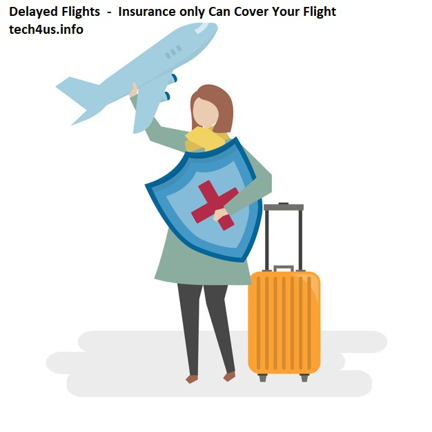 Delayed Flights  -  Insurance only Can Cover Your Flight