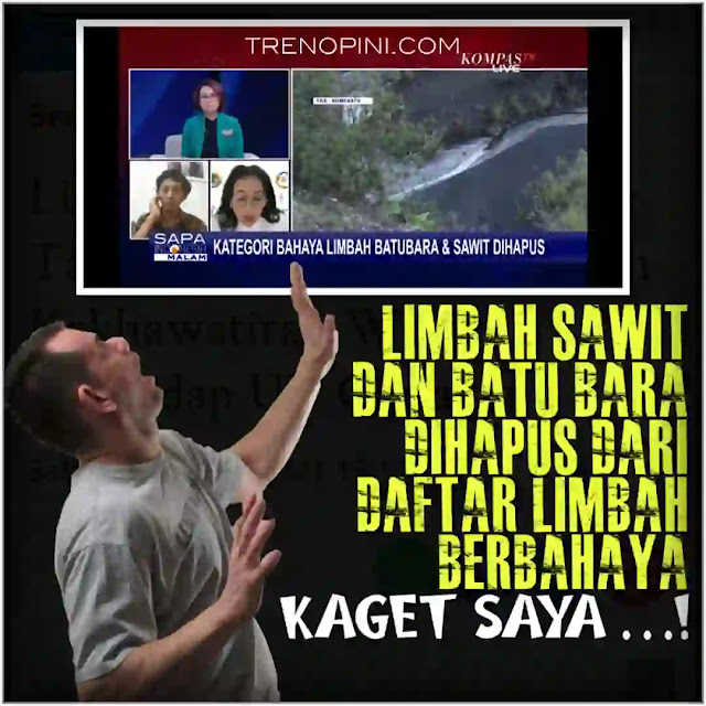 publik dikagetkan lagi adanya headline Jokowi menghapus limbah batu bara dan kelapa sawit dari Limbah Bahan Berbahaya dan Beracun (B3) yang termaktup dalam Peraturan Pemerintah Nomor 22 Tahun 2021 tentang Penyelenggaraan Perlindungan dan Pengelolaan Lingkungan Hidup.