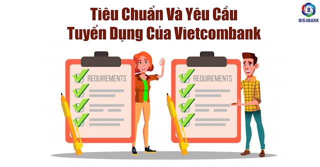 Tiêu Chuẩn Và Yêu Cầu Tuyển Dụng Của Vietcombank