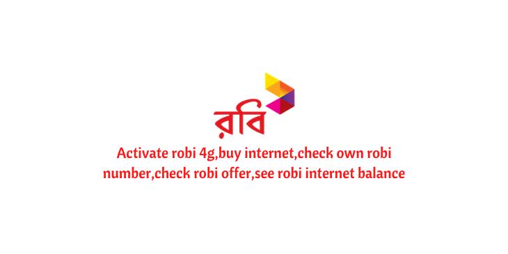 Activate robi 4g,buy internet,check own robi number,check robi offer,see robi internet balance