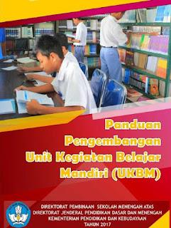 Download Panduang Pengembangan Unit Kegiatan Belajar Mandiri  (UKBM) Untuk SMA/MA Kurikulum 2013 Revisi Terbaru 2017