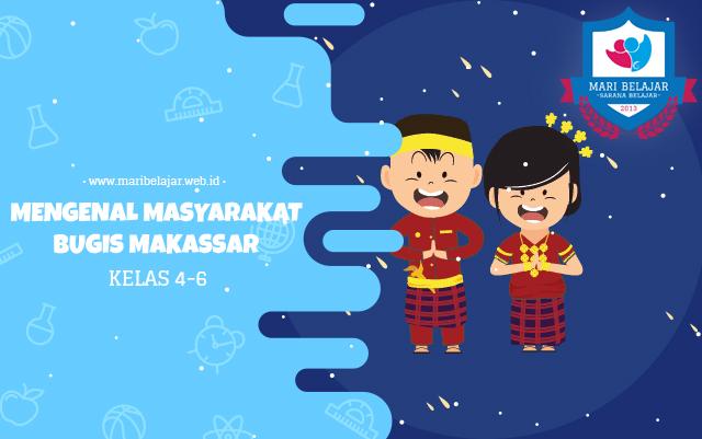 Mari Belajar - Mengenal Masyarakat Bugis Makassar (13 Mei 2020)