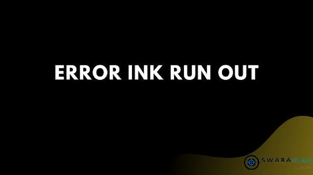 Error Ink Run Out