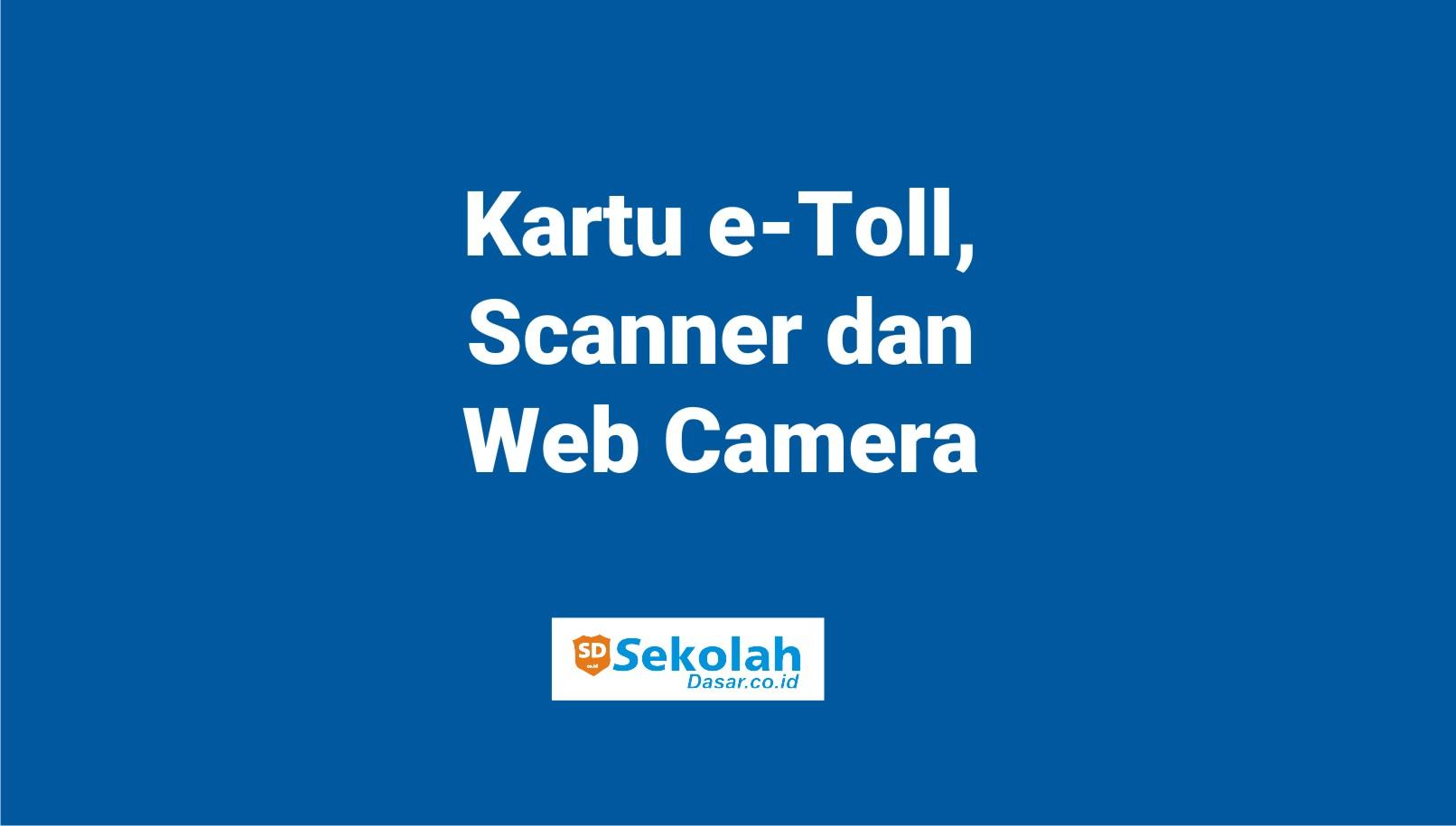 Kartu e-Toll, Scanner dan Web Camera