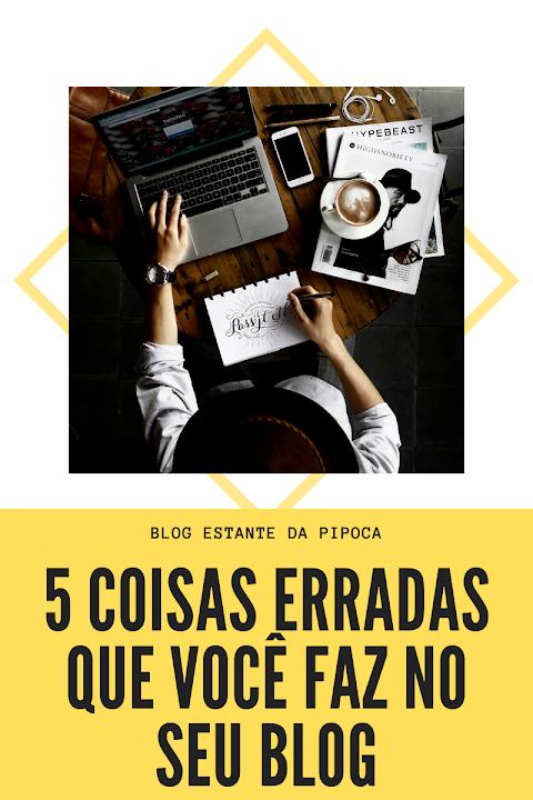 5 coisas erradas que você faz no seu blog (e espanta seus leitores)!