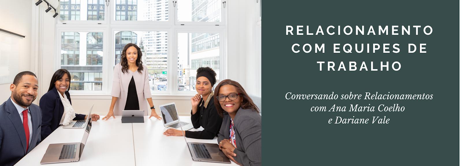 Conversando sobre Relacionamentos: Relacionamentos com equipes de trabalho