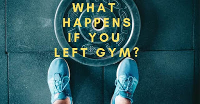 What Happens if You left Gym?