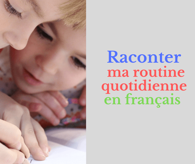 Raconter ma routine quotidienne en français