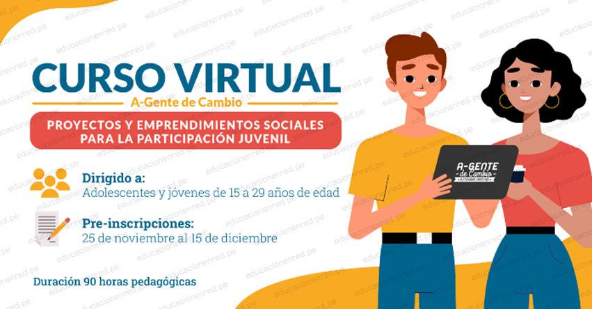 PERUEDUCA: Curso Virtual A-Gente de Cambio: Proyectos y Emprendimientos Sociales para la Participación Juvenil (Preinscripción hasta el 5 Diciembre) www.perueduca.pe