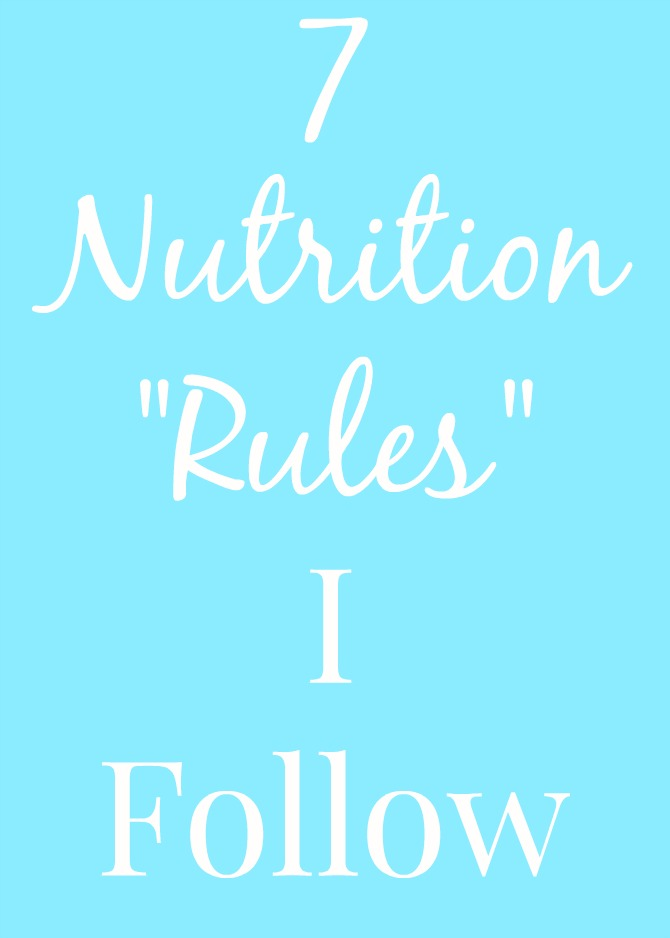 "7 Nutrition ""Rules"" I Follow"