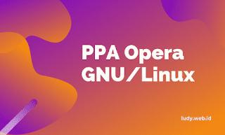 Cara Menginstall Opera Web Browser Melalui PPA Di GNU/Linux