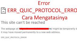 Error ERR_QUIC_PROTOCOL_ERROR Cara Mengatasinya