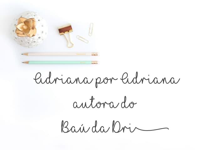Sobre Adriana Bentim autora do blog Baú da Dri e proposta de blog