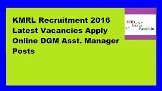 KMRL Recruitment 2016 Latest Vacancies Apply Online DGM Asst. Manager Posts
