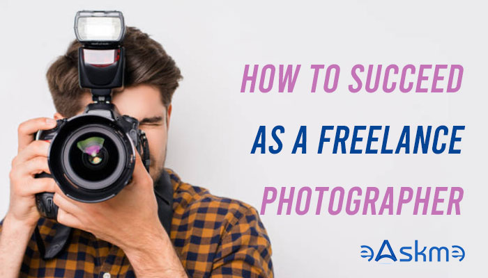 How to Succeed as a Freelance Photographer in These Uncertain Times: eAskme