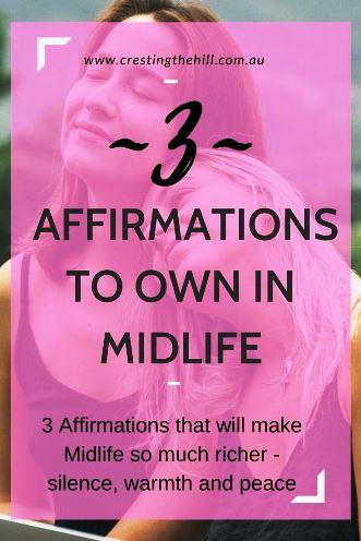3 Affirmations that will make Midlife so much richer - silence, warmth and peace