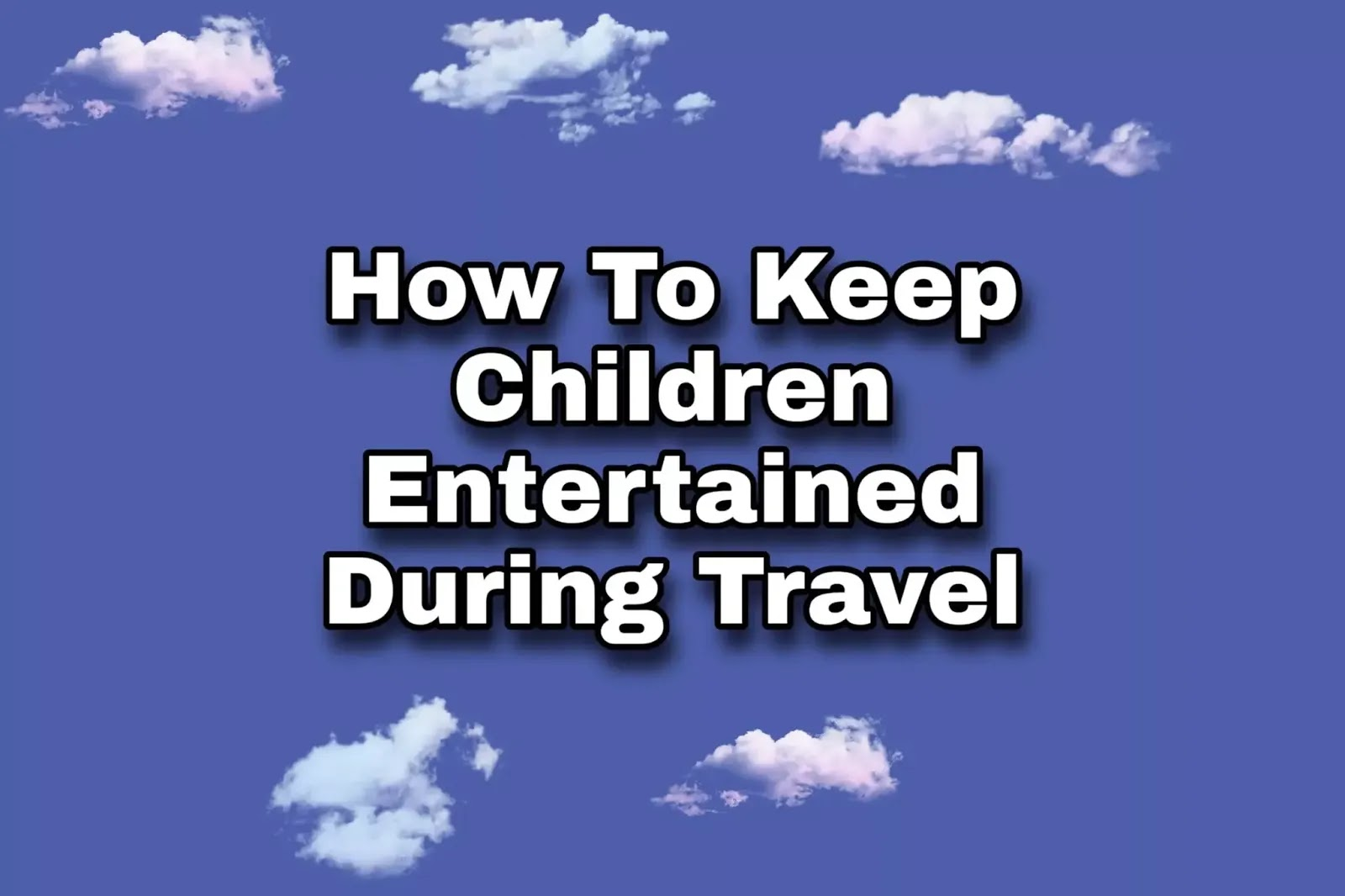 How To Keep Children Entertained During Travel