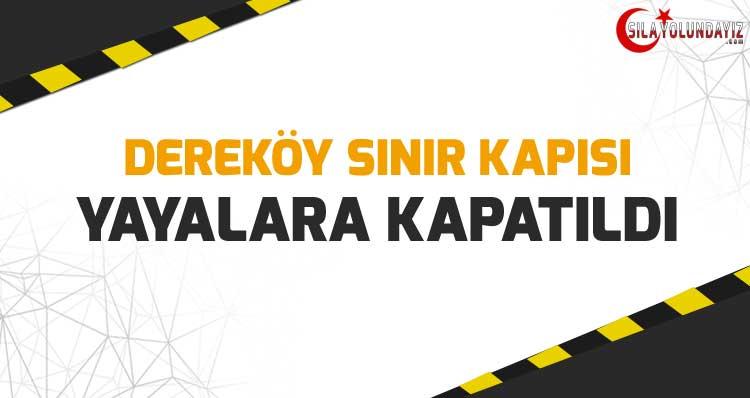 Dereköy gümrük kapısı geçişlere kapatıldı