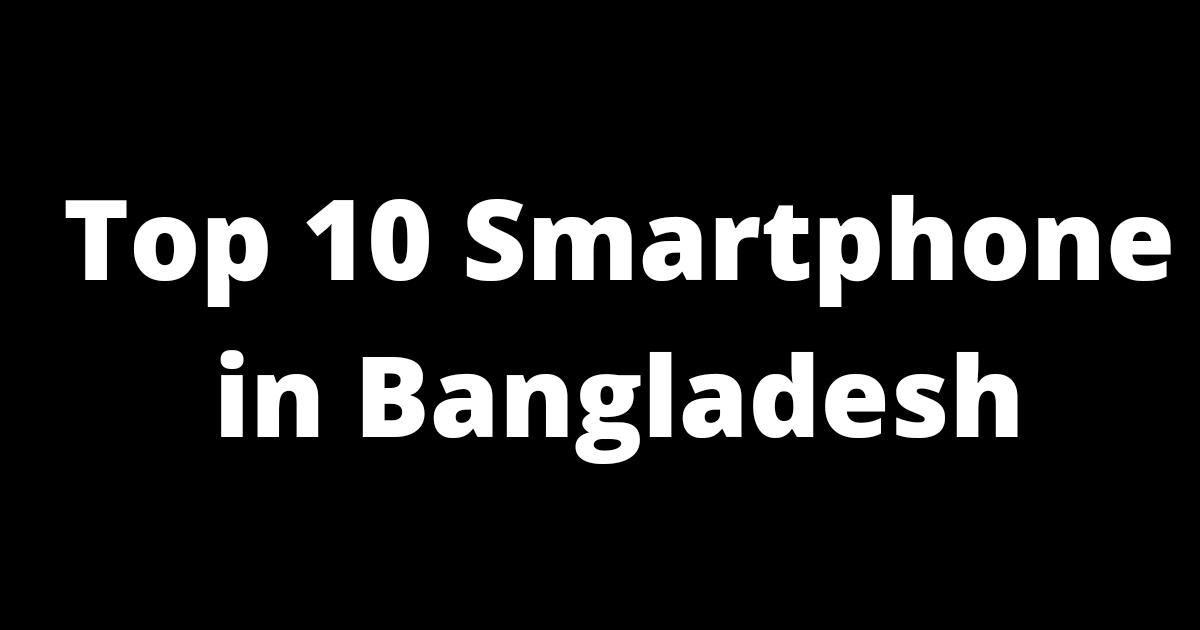 Top 10 Smartphone in Bangladesh 2021