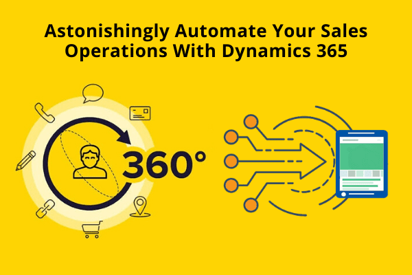 Astonishingly Automate Your Sales Operations With Dynamics 365!