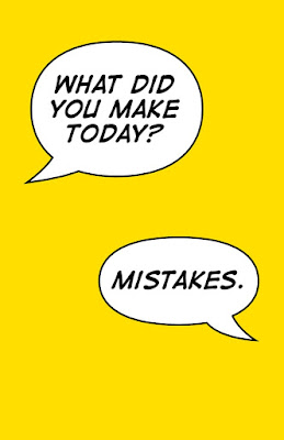 "A picture that has a word ballon that says ""What Did You Make Today?"" and another one below it that says ""Mistakes"""