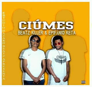 CIÚMES-Epifânio Keta Ft Beatz Killer  ( Prod Hazar