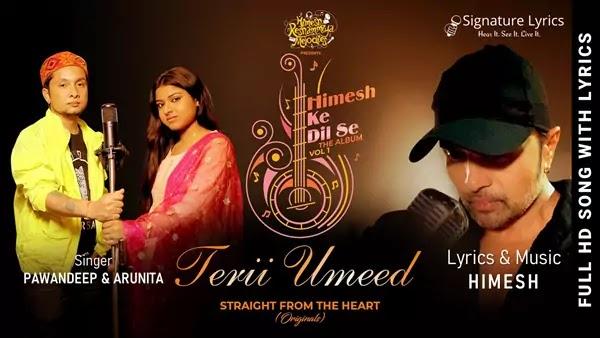 Terii Umeed Lyrics - Pawandeep & Arunita - Himesh Ke Dil Se