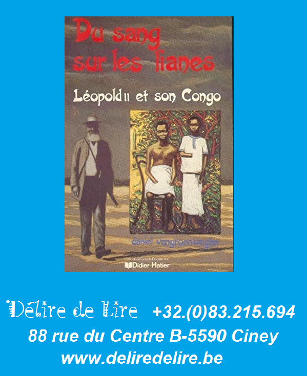 Du-sang-sur-lianes-Léopold-II-congo-Daniel-Vangroenweghe-Didier-Hatier-grands-documents