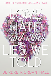 Love, Hate, and Other Lies We Told by Deirdre Riordan Hall