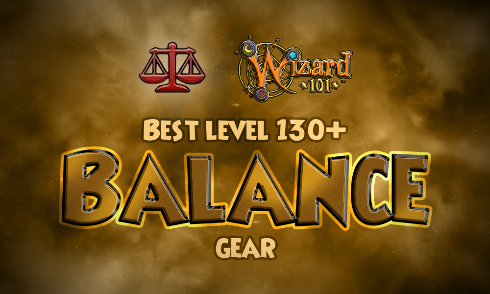 Wizard101 Best Balance Gear (Level 130+)