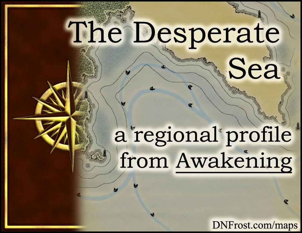 The Desperate Sea: forsaken waters off the coastal badlands http://www.dnfrost.com/2015/01/the-desperate-sea-regional-profile.html #TotKW A regional profile by D.N.Frost @DNFrost13 Part 15 of a series.