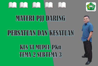 Materi PKn Kelas VI Tema 2 Subtema 3 - Persatuan dan Kesatuan