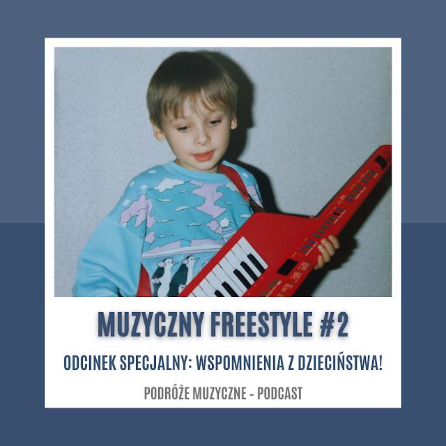 MUZYCZNY FREESTYLE #2 [PODCAST]: WSPOMNIENIA Z DZIECIŃSTWA!