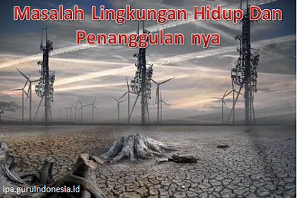 Masalah Lingkungan Hidup Dan Penanggulan nya
