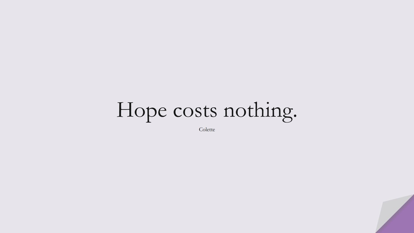 Hope costs nothing. (Colette);  #HopeQuotes