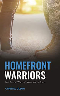 Homefront Warriors: Not Every Warrior Wears A Uniform by Chantel Olson