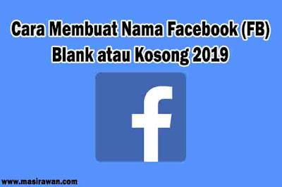 Cara Membuat Nama Facebook (FB) Blank atau Kosong 2019